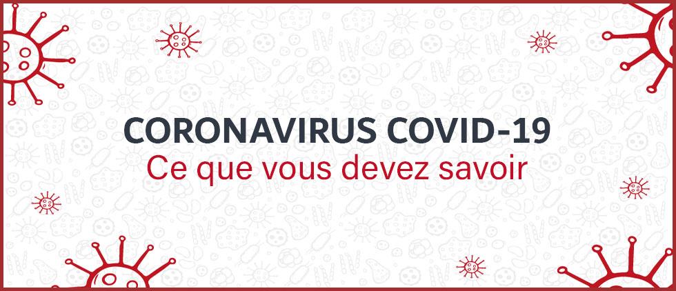 Coronavirus COVID-19 : ce que vous devez savoir