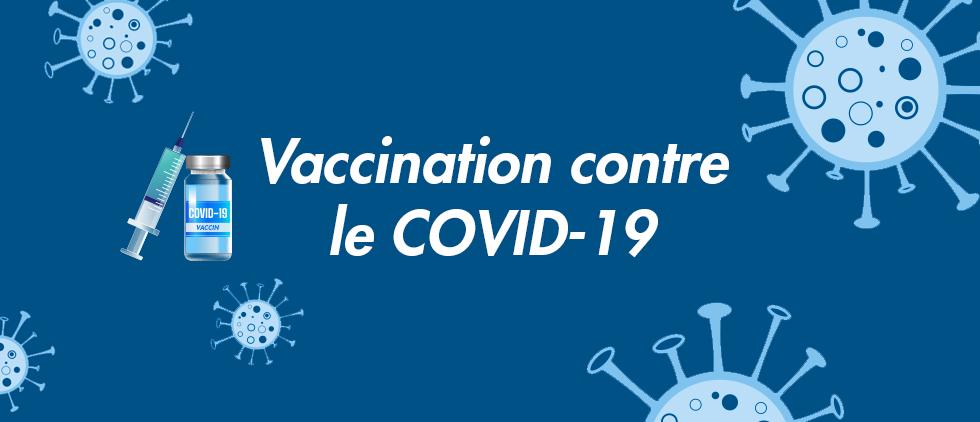 Tout ce que vous devez savoir à propos de la vaccination contre le COVID-19
